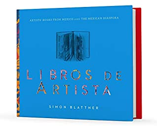 Libros de Artista: Artists' Books from Mexico and the Mexican Diaspora
