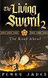 The Living Sword 2 - The Road Ahead (Living Sword, #2)