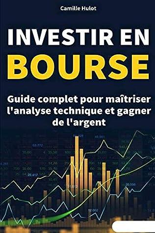 Investir en bourse: Guide complet pour ma�triser l'analyse technique et gagner de l'argent