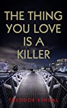The thing you love is a killer