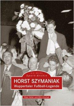 Horst Szymaniak. Wuppertaler Fußball-Legende
