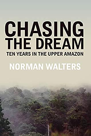 Chasing the Dream: Ten Years in the Upper Amazon