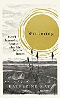 Wintering: How I learned to flourish when life became frozen