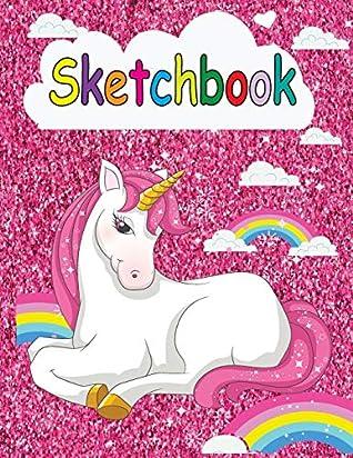 Sketchbook Cute Unicorn Pink Glitter Effect Background Large Blank Sketchbook For Girls Blank Paper For Drawing Doodling Or Sketching Sketchbooks For Kids Volume 1 By Dorothy Moore