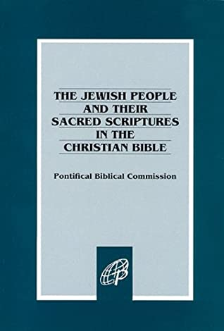 Jewish People and Their Sacred Scriptures in the Christian Bible by Pontifical Biblical Commission
