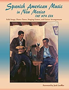 Spanish American Music in New Mexico, The WPA Era: Folk Songs, Dance Tunes, Singing Games, and Guitar Arrangements