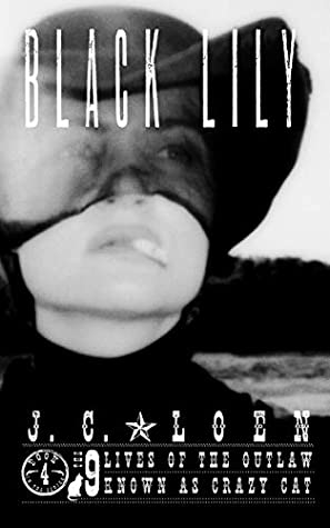 Black Lily (The 9 Lives of The Outlaw known as Crazy Cat, #4)