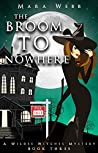The Broom to Nowhere (A Wildes Witches Mystery Book 3)