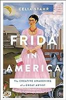 Frida in America: The Creative Awakening of a Great Artist