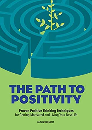 The Path to Positivity by Caitlin Margaret
