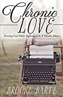 Chronic Love: Trusting God While Suffering with A Chronic Illness