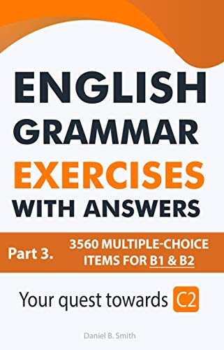 English Grammar Exercises with answers Part 3-Your quest towards C2 (by Daniel B. Smith)