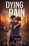 Dying for Rain by B.B. Easton