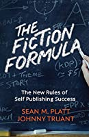 The Fiction Formula: The New Rules of Self Publishing Success