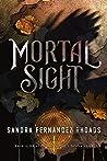 Mortal Sight by Sandra Fernandez Rhoads
