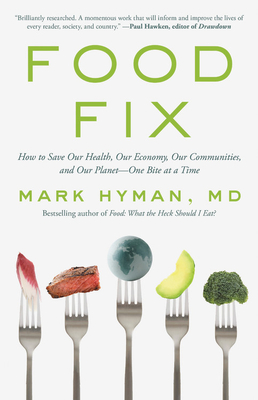 Food Fix: How to Save Our Health, Our Economy, Our Communities, and Our Planet-One Bite at a Time