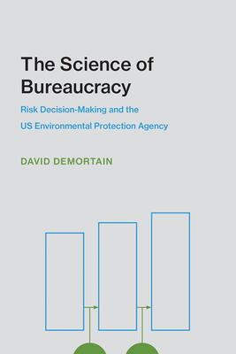 The Science of Bureaucracy: Risk Decision-Making and the Us Environmental Protection Agency