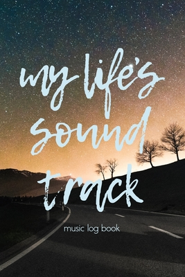 """My Life's Soundtrack #5: Remember Your Life Through The Songs You Loved - Music Log Book Journal 6x9"""" 110 pages"""
