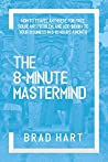 The 8-Minute Mastermind: How to Travel Anywhere for Free, Solve any Problem, and Add $100k+ to Your Business in 5-10 Hours a Month