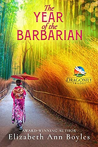 The Year of the Barbarian: A Historical Novel of Japan (Dragonfly Trilogy Book 1)