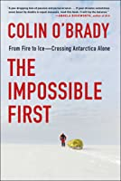 The Impossible First: From Fire to Ice—Crossing Antarctica Alone