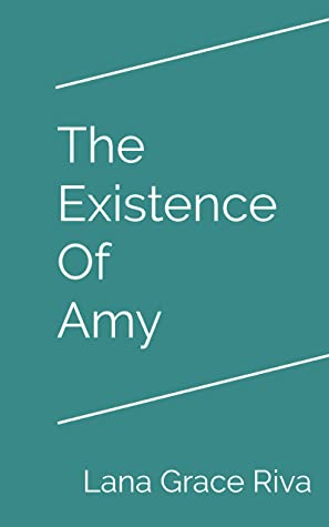 Saturday Reading: The Existence of Amy by Lana Grace Riva.