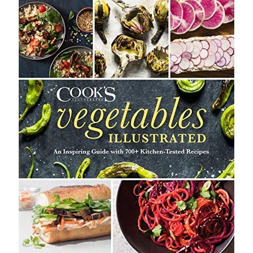 Vegetables Illustrated An Inspiring Guide With 700 Kitchen Tested Recipes By America S Test Kitchen