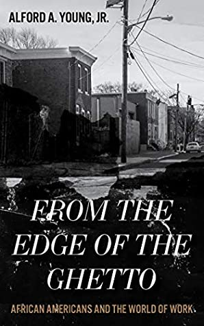 From the edge of the ghetto : African Americans and the world of work,  Alford A. Young, Jr (Author)