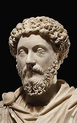 Marcus Aurelius Quotes 120 Quotes Of Pure Wisdom By The Legendary Roman Emperor Marcus Aurelius By James Moore