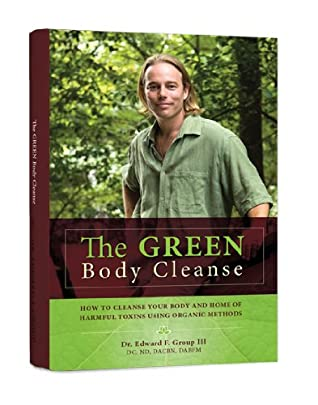 The Green Body Cleanse: How to Clean Your Body and Home From Toxic Chemicals and Disease-Causing Agents