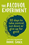 The Alcohol Experiment: 30 Days To Take Control, Cut Down Or Give Up ForGood