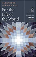 For the Life of the World: Sacraments and Orthodoxy