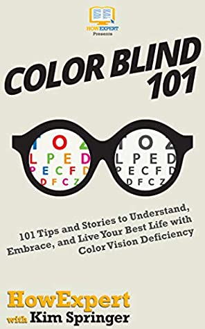 Color Blind 101: 101 Tips and Stories to Understand, Embrace, and Live Your Best Life with Color Vision Deficiency