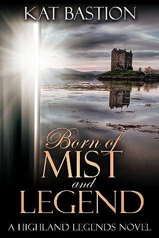 Born of Mist and Legend (Highland Legends, #2)