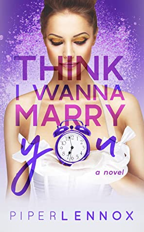 Think I Wanna Marry You by Piper Lennox
