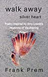 Walk Away Silver Heart (A Love Poetry Trilogy #1)