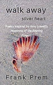 Walk Away Silver Heart (A Love Poetry Trilogy #1)