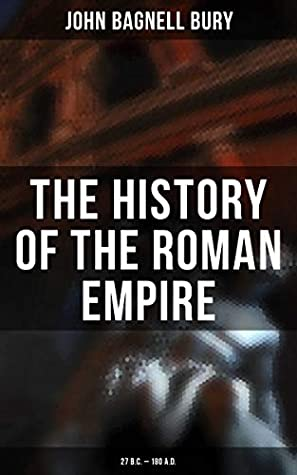 The History of the Roman Empire by John Bagnell Bury