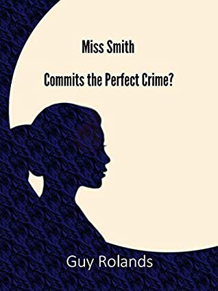 Miss Smith Commits the Perfect Crime?: The Sam Smith Adventure Series Book 1 (The Adventures of Sam Smith)