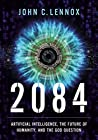 Book cover for 2084: Artificial Intelligence, the Future of Humanity, and the God Question