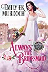 Always the Bridesmaid (Never the Bride #1)