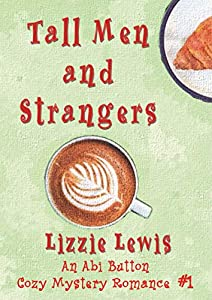 Tall Men and Strangers (An Abi Button Cozy Mystery Romance #1)