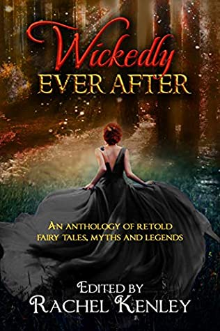 Wickedly Ever After: An Anthology of Retold Tales