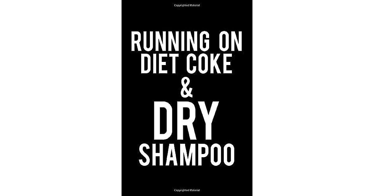 10+ Running On Diet Coke & Dry Shampoo Design
