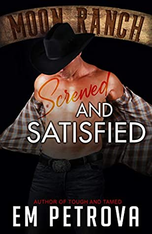 Screwed and Satisfied (Moon Ranch, #2)