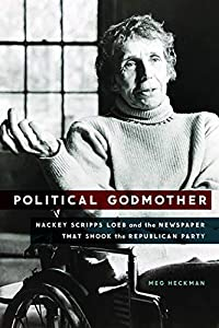 Political Godmother: Nackey Scripps Loeb and the Newspaper That Shook the Republican Party