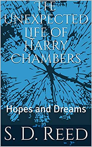 The Unexpected Life of Harry Chambers: Hopes and Dreams (The Harry Chambers Saga Book 1)