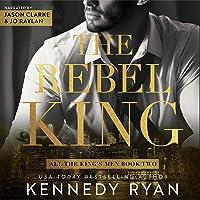The Rebel King (All the King's Men Duet, #2)