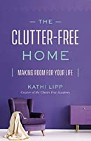 The Clutter-Free Home: Making Room for Your Life