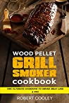 Wood Pellet Grill Smoker Cookbook: The Ultimate Cookbook to Smoke Meat Like a Pro